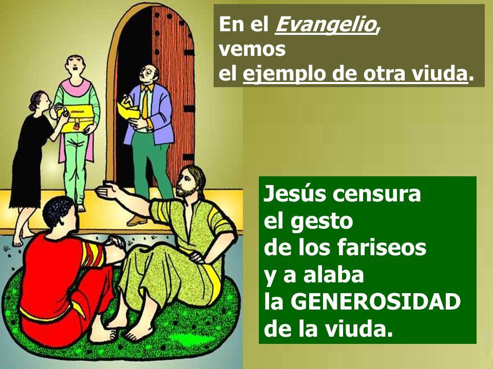 En el Evangelio, vemos el ejemplo de otra viuda.