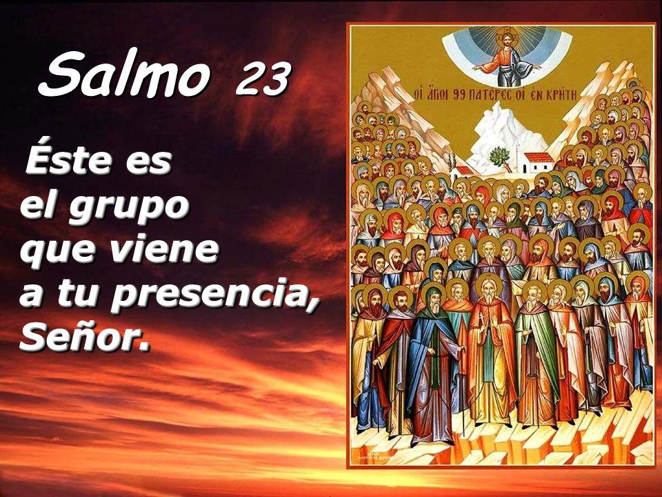 Salmo 23 Éste es el grupo que viene a tu presencia, Señor.