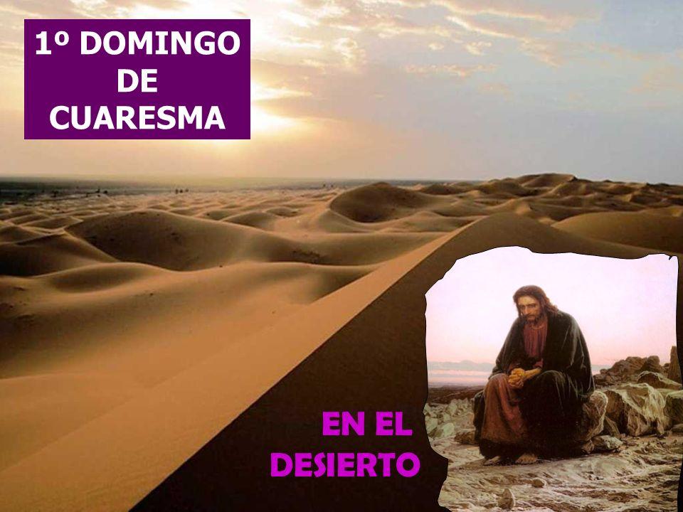 EN EL DESIERTO 1º DOMINGO DE CUARESMA