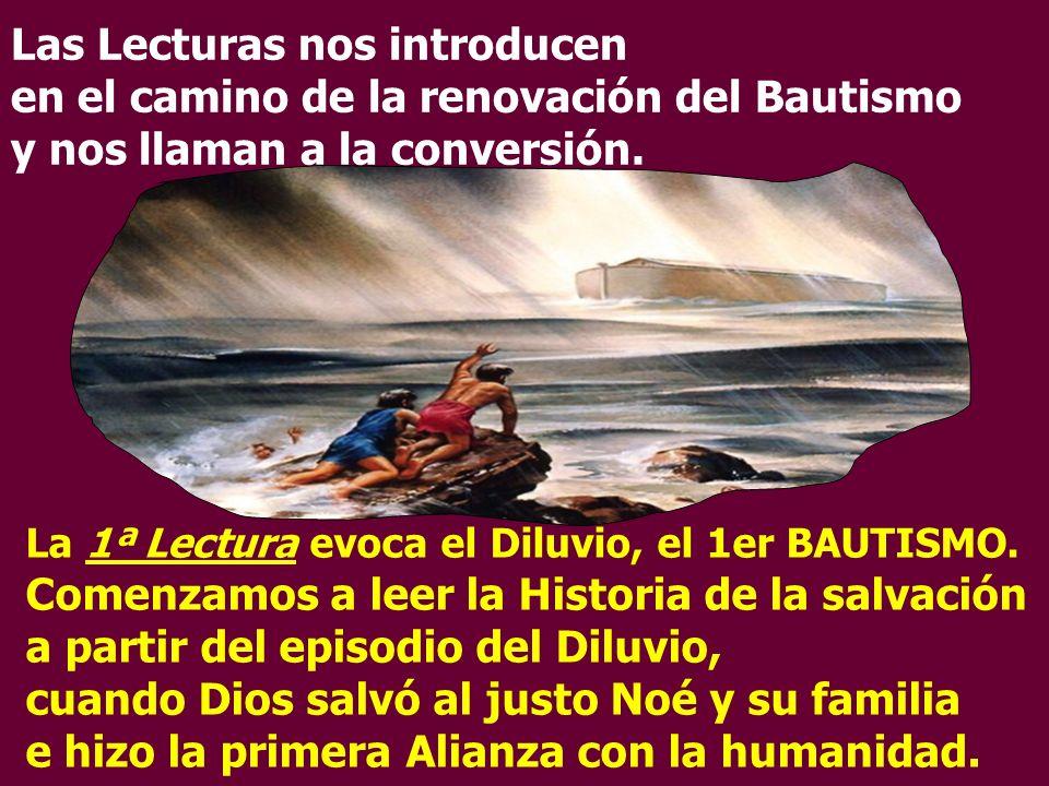 La 1ª Lectura evoca el Diluvio, el 1er BAUTISMO.