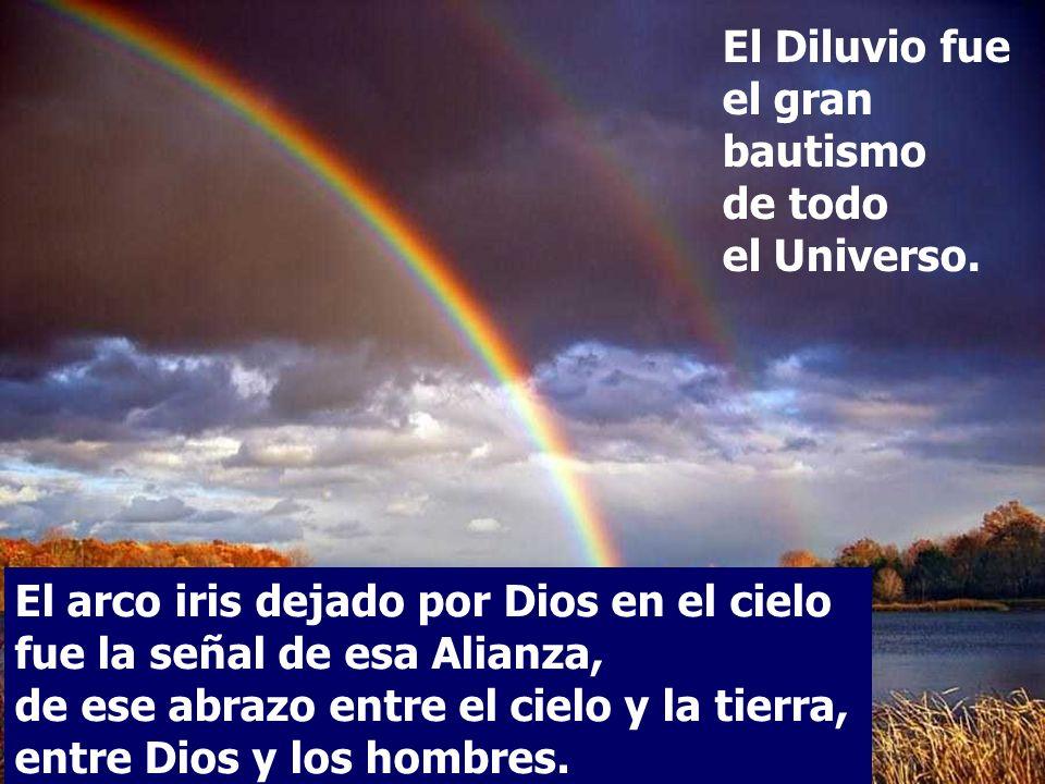 El arco iris dejado por Dios en el cielo fue la señal de esa Alianza, de ese abrazo entre el cielo y la tierra, entre Dios y los hombres.