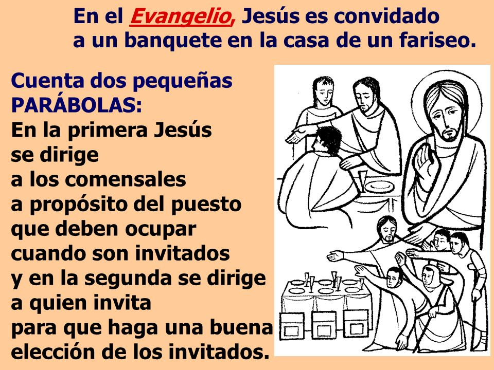 En el Evangelio, Jesús es convidado a un banquete en la casa de un fariseo.