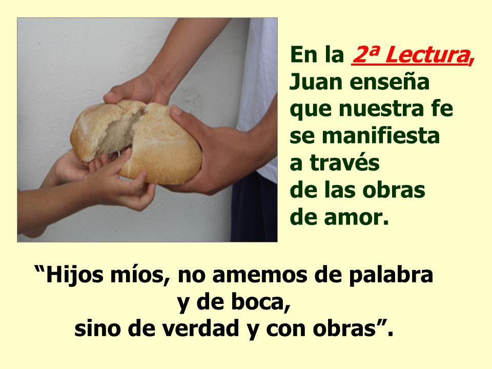 En la 2ª Lectura, Juan enseña que nuestra fe se manifiesta a través de las obras de amor.