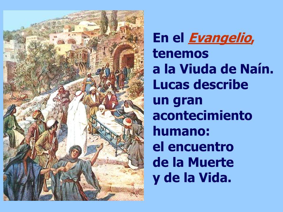 En el Evangelio, tenemos a la Viuda de Naín.