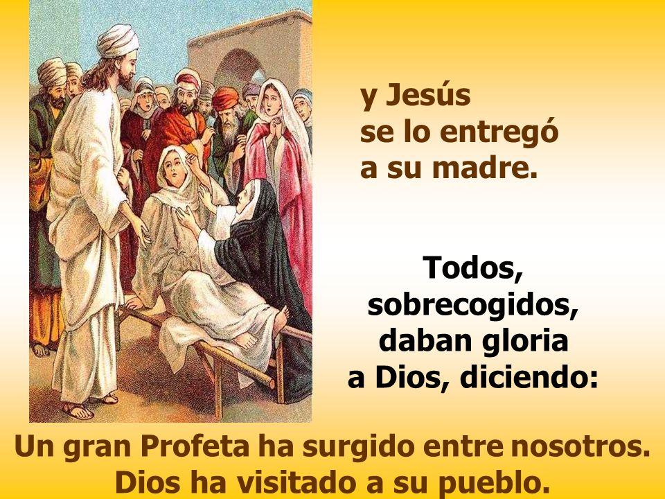 y Jesús se lo entregó a su madre.
