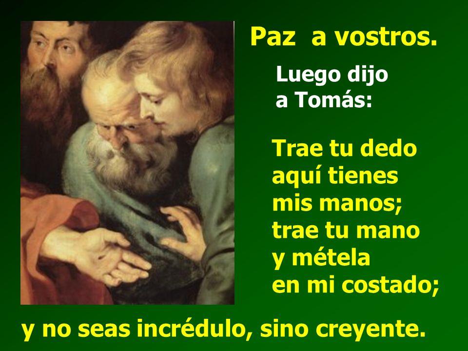 A los ocho días, estaban otra vez dentro los discípulos y Tomás con ellos. Llegó Jesús, estando cerradas las puertas, se puso en medio y dijo: