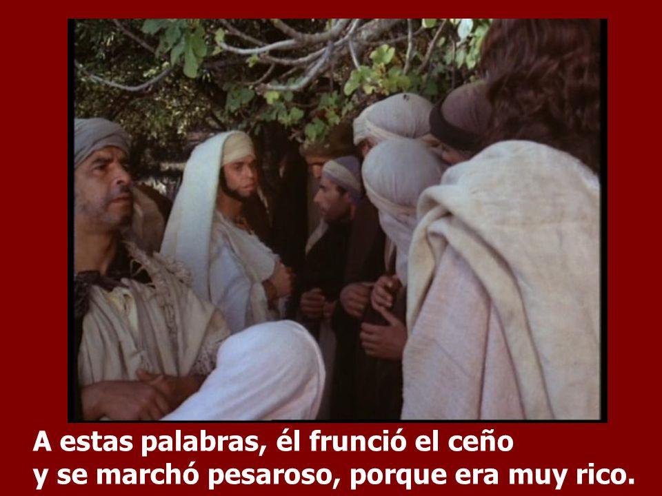 Jesús se le quedó mirando con cariño y le dijo: Una cosa te falta: anda, vende lo que tienes, dale el dinero a los pobres, así tendrás un tesoro en el