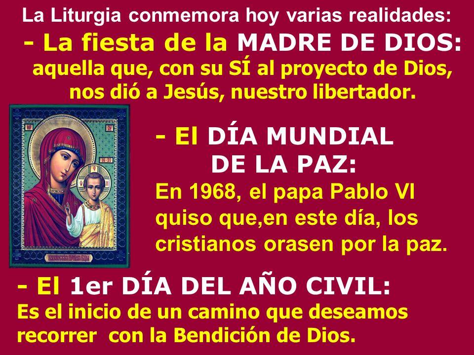 - La fiesta de la MADRE DE DIOS: aquella que, con su SÍ al proyecto de Dios, nos dió a Jesús, nuestro libertador.