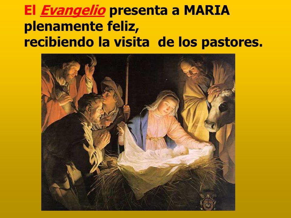 El Evangelio presenta a MARIA plenamente feliz, recibiendo la visita de los pastores.