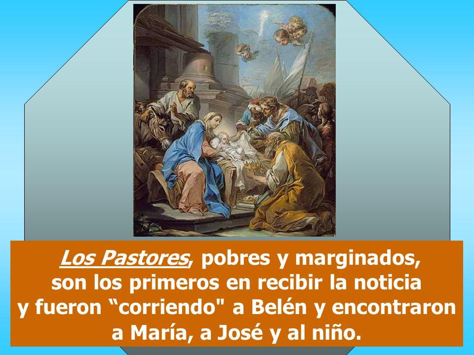 Los Pastores, pobres y marginados, son los primeros en recibir la noticia y fueron corriendo a Belén y encontraron a María, a José y al niño.