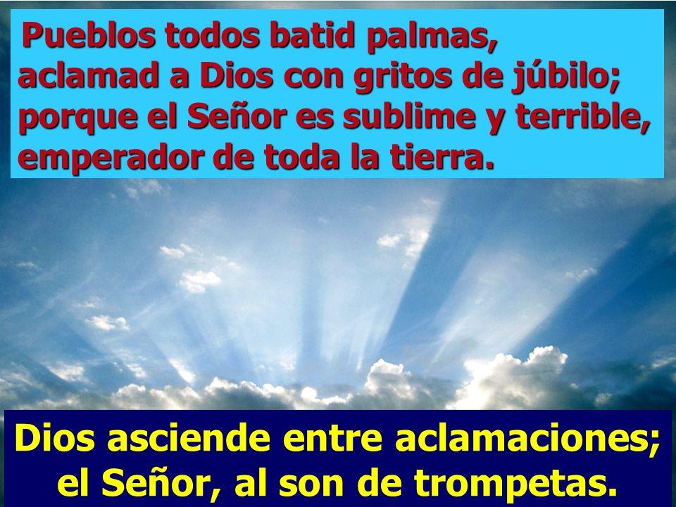 Salmo 46 Dios asciende entre aclamaciones; el Señor, al son de trompetas.