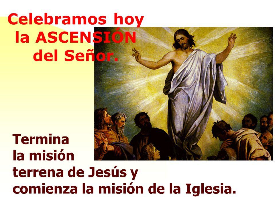 Termina la misión terrena de Jesús y comienza la misión de la Iglesia.