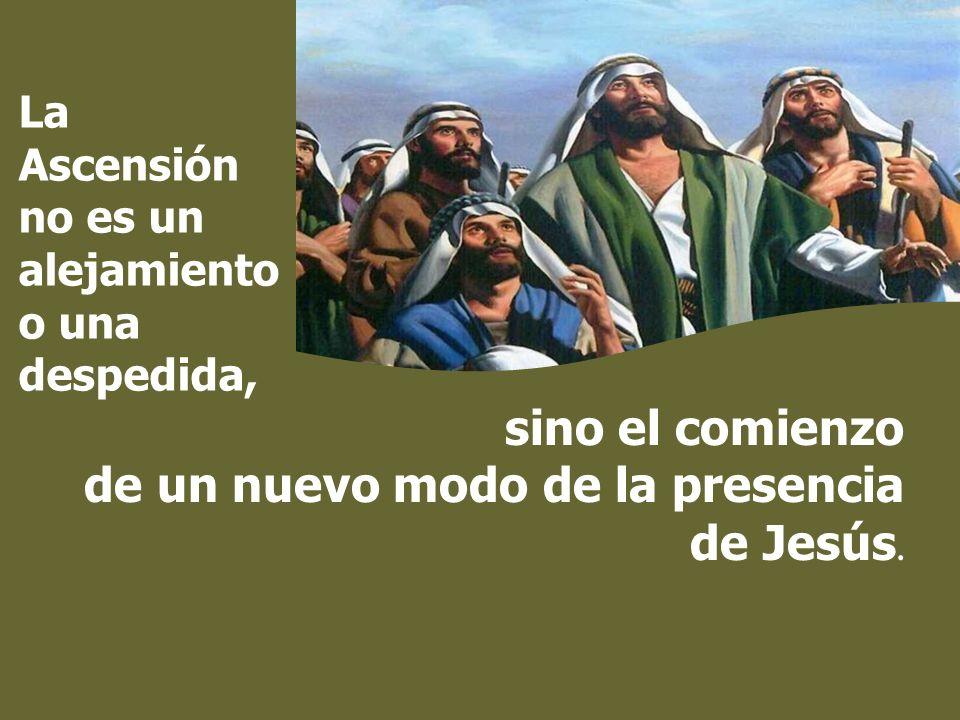 sino el comienzo de un nuevo modo de la presencia de Jesús.