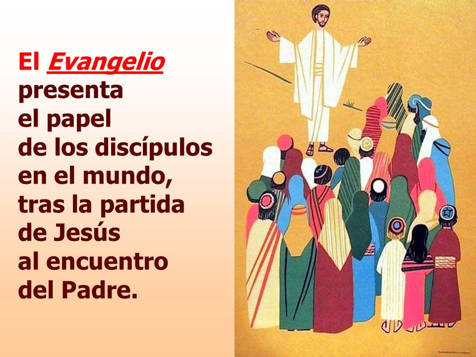 El Evangelio presenta el papel de los discípulos en el mundo, tras la partida de Jesús al encuentro del Padre.