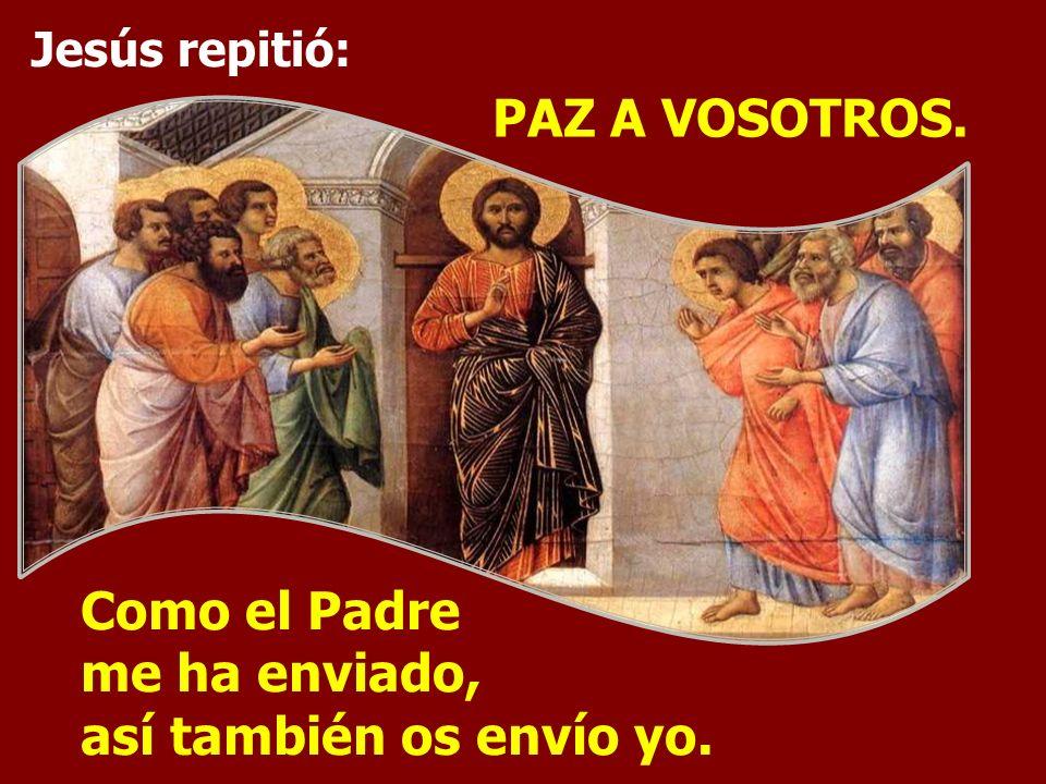 Como el Padre me ha enviado, así también os envío yo. Jesús repitió: PAZ A VOSOTROS.