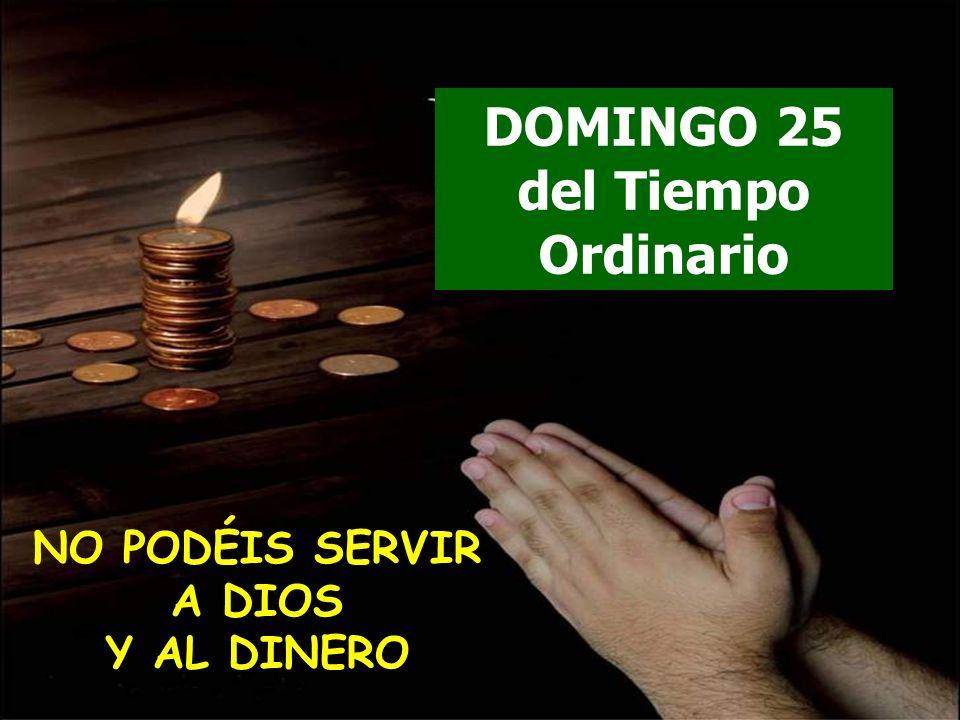 NO PODÉIS SERVIR A DIOS Y AL DINERO DOMINGO 25 del Tiempo Ordinario