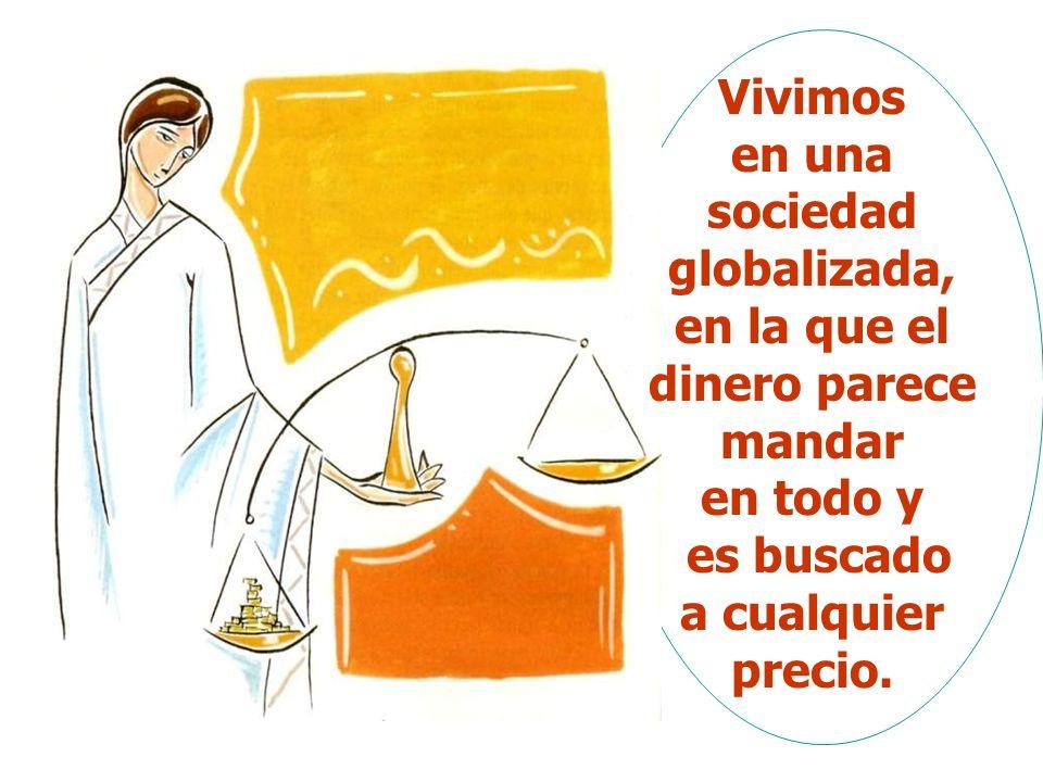Vivimos en una sociedad globalizada, en la que el dinero parece mandar en todo y es buscado a cualquier precio.