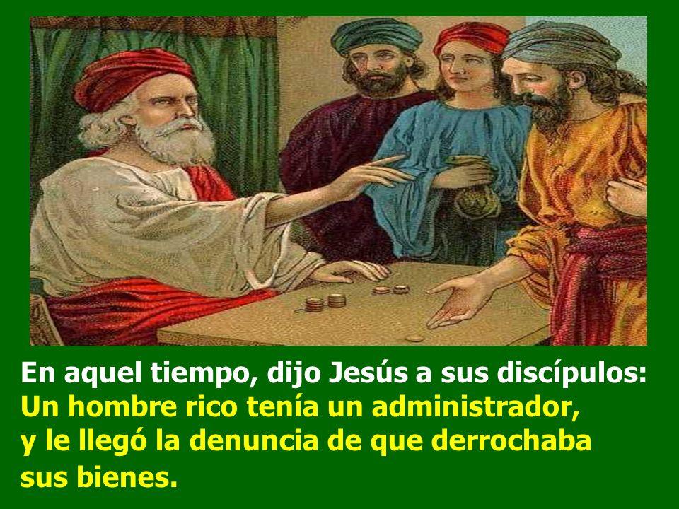 En el Evangelio, Cristo cuenta la parábola del ADMINISTRADOR infiel, que al ser despedido, reduce el valor de las deudas que le deben para garantizars