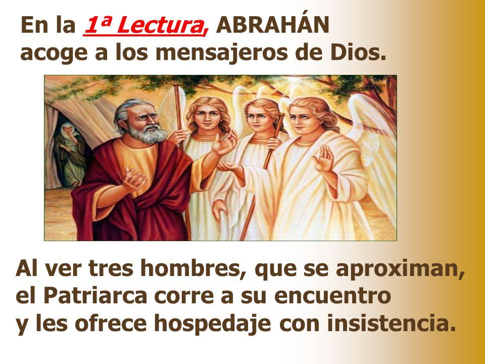 En la 1ª Lectura, ABRAHÁN acoge a los mensajeros de Dios.