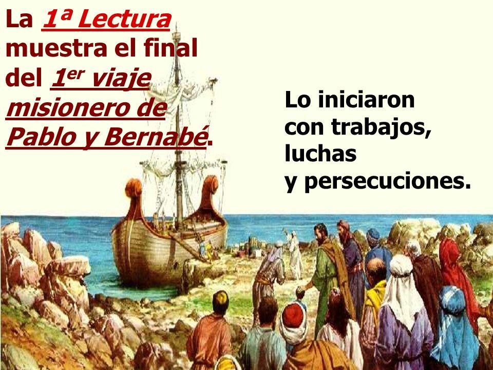 La 1ª Lectura muestra el final del 1 er viaje misionero de Pablo y Bernabé.