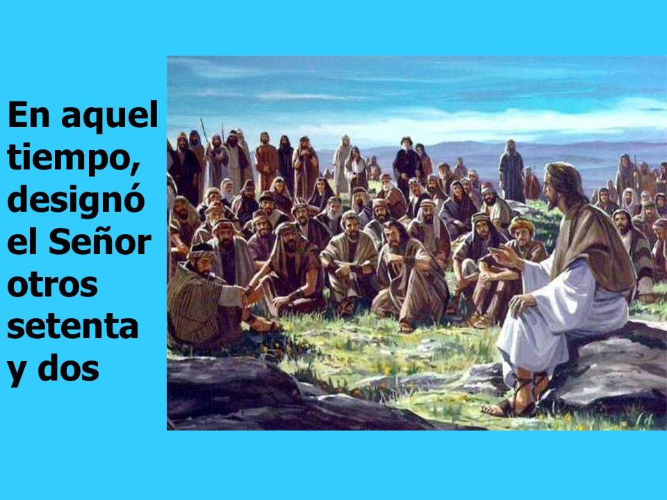 En el Evangelio, Jesús envía a los 72 discípulos. Y les envía de dos en dos. Es una catequesis sobre la MISIÓN DE LA IGLESIA.