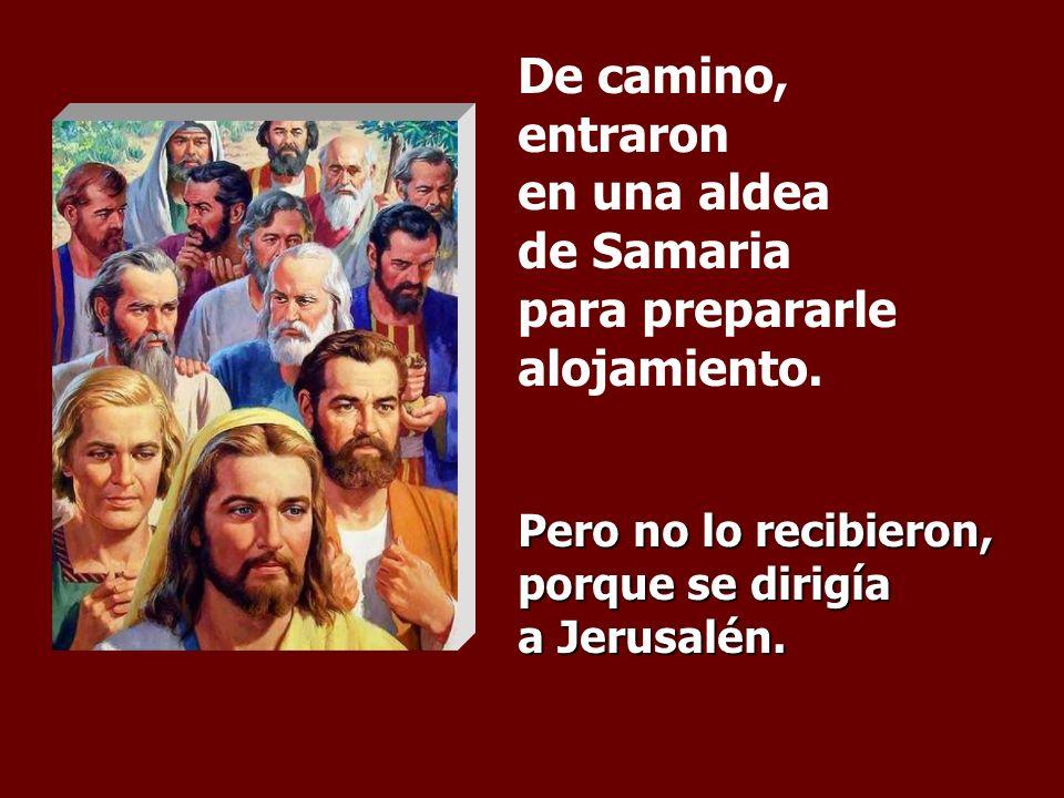 Cuando se iba cumpliendo el tiempo de ser llevado al cielo, Jesús tomó la decisión de ir a Jerusalén. Y envió mensajeros por delante.