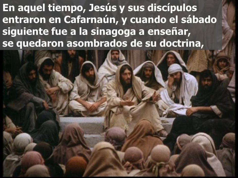 Confirma sus palabras con sus obras de liberación. Según Marcos, la primera actuación pública de Jesús fue la curación de un hombre poseído por un esp