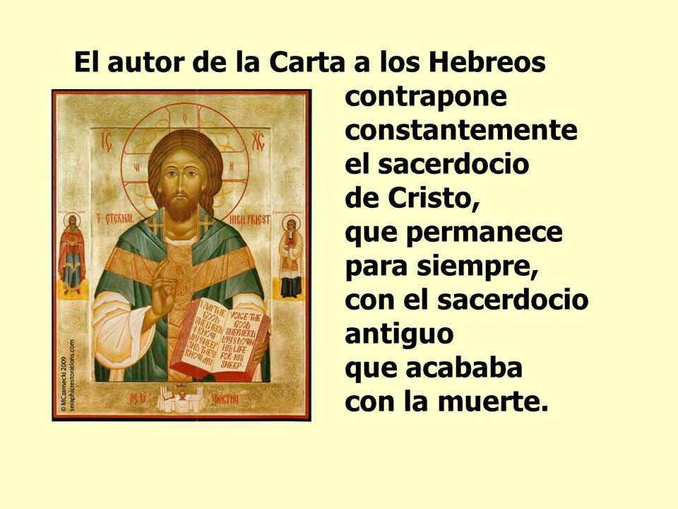 El autor de la Carta a los Hebreos contrapone constantemente el sacerdocio de Cristo, que permanece para siempre, con el sacerdocio antiguo que acababa con la muerte.