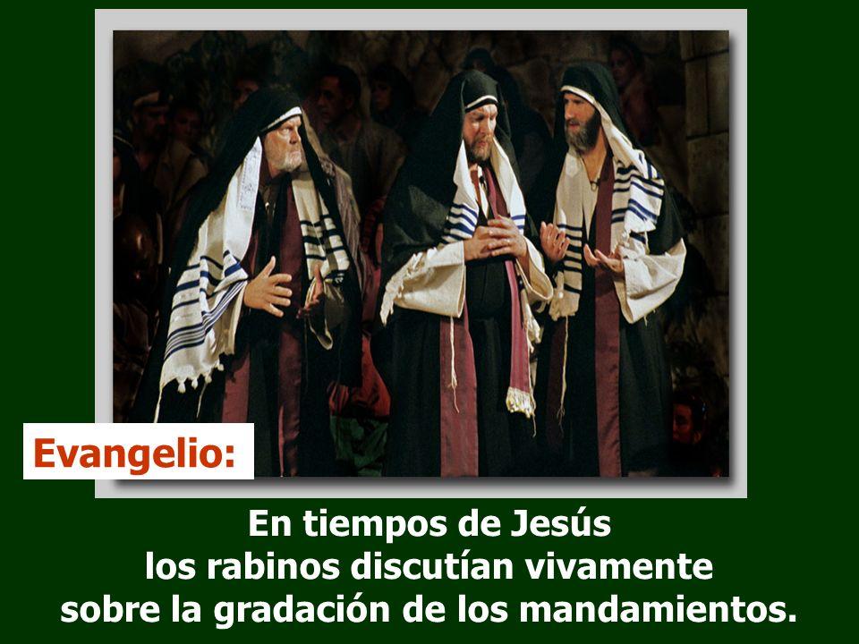 En tiempos de Jesús los rabinos discutían vivamente sobre la gradación de los mandamientos.