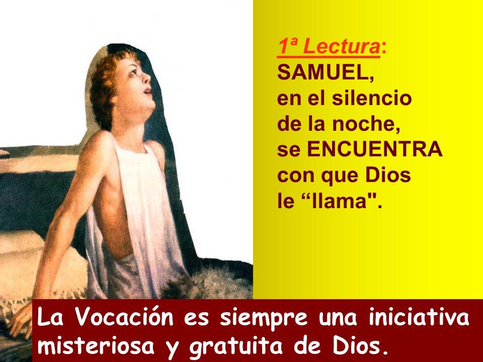 1ª Lectura: SAMUEL, en el silencio de la noche, se ENCUENTRA con que Dios le llama .