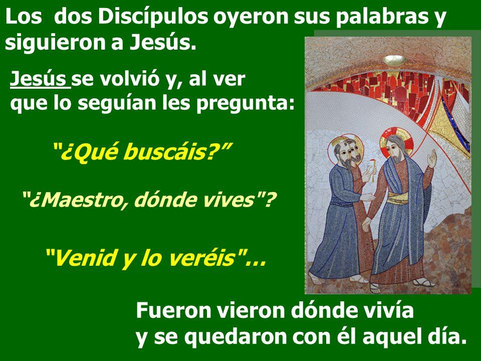 Los dos Discípulos oyeron sus palabras y siguieron a Jesús.