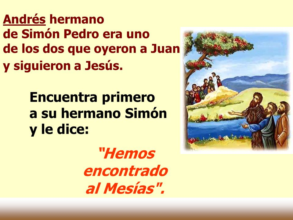 Andrés hermano de Simón Pedro era uno de los dos que oyeron a Juan y siguieron a Jesús.