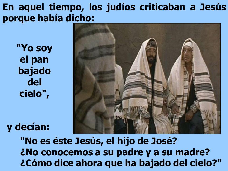 En el Evangelio prosigue el discurso de Jesús en Cafarnaún, donde Jesús se presentó como el