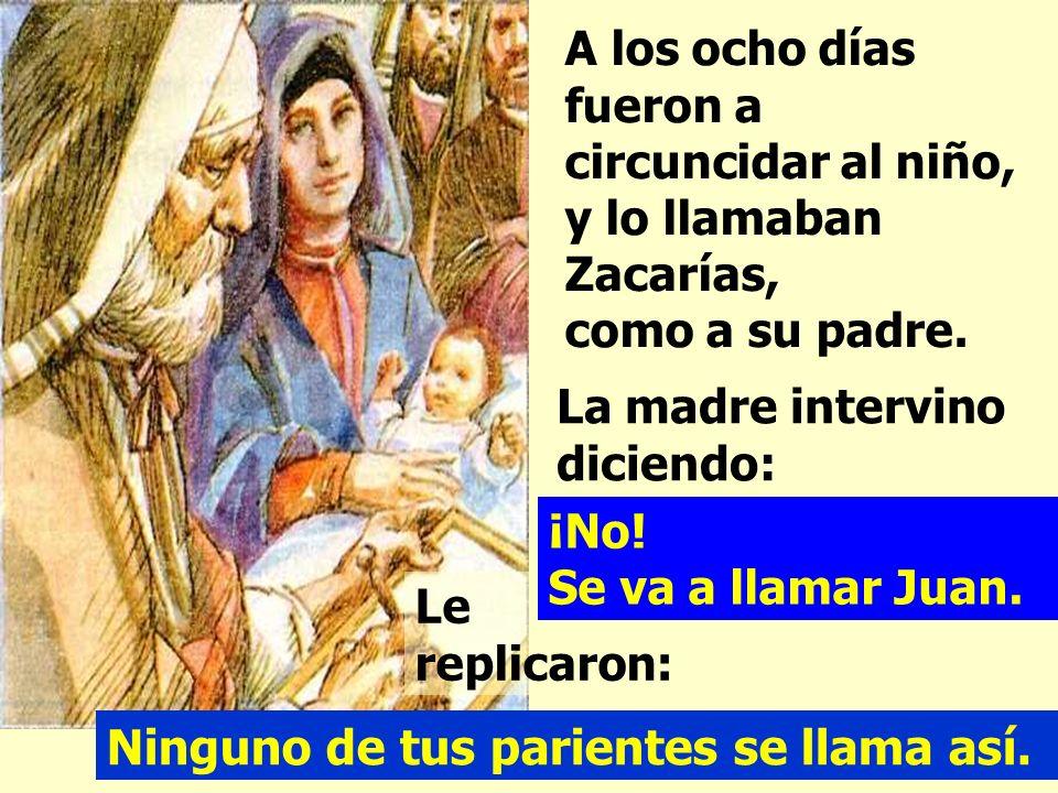 Le replicaron: A los ocho días fueron a circuncidar al niño, y lo llamaban Zacarías, como a su padre.