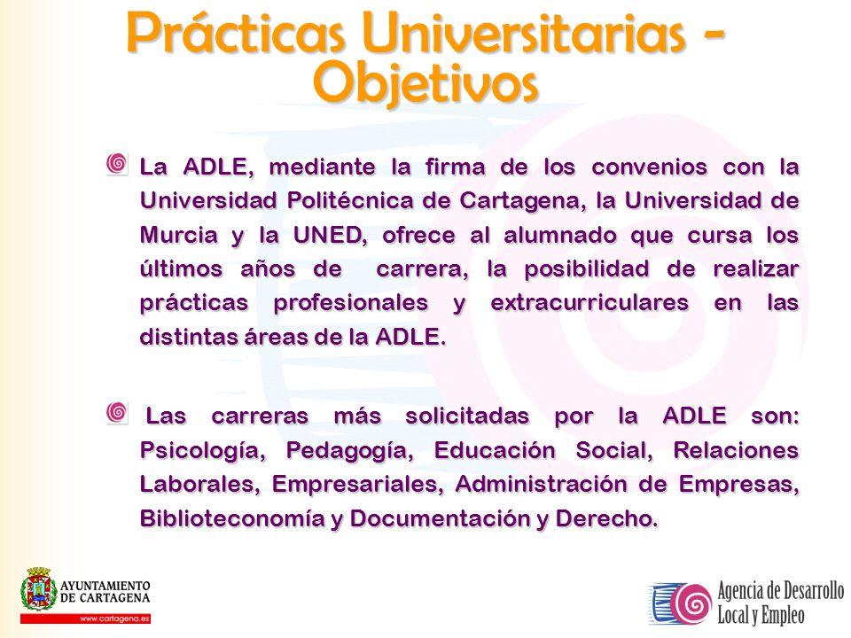 Prácticas Universitarias - Objetivos La ADLE, mediante la firma de los convenios con la Universidad Politécnica de Cartagena, la Universidad de Murcia