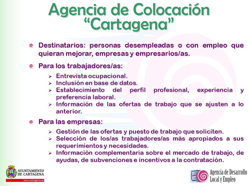 Agencia de Colocación Cartagena Destinatarios: personas desempleadas o con empleo que quieran mejorar, empresas y empresarios/as. Para los trabajadore