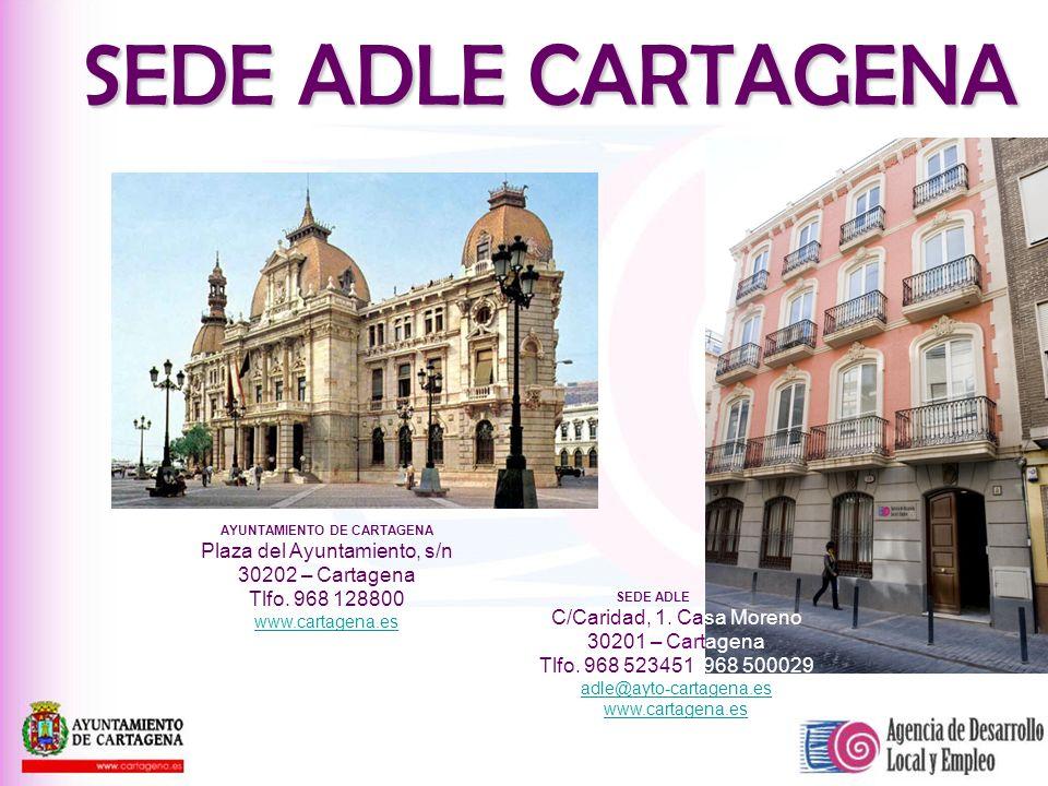 SEDE ADLE C/Caridad, 1. Casa Moreno 30201 – Cartagena Tlfo. 968 523451/ 968 500029 adle@ayto-cartagena.es www.cartagena.es AYUNTAMIENTO DE CARTAGENA P