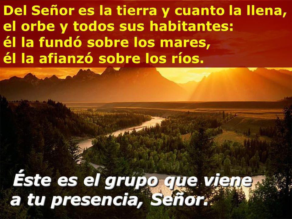 Salmo 23 Éste es el grupo que a tu presencia, Señor. Éste es el grupo que viene a tu presencia, Señor.