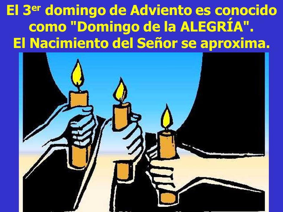 El 3 er domingo de Adviento es conocido como Domingo de la ALEGRÍA .
