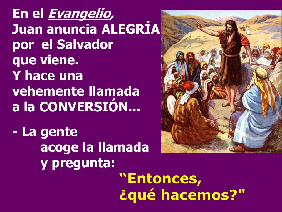 En el Evangelio, Juan anuncia ALEGRÍA por el Salvador que viene.