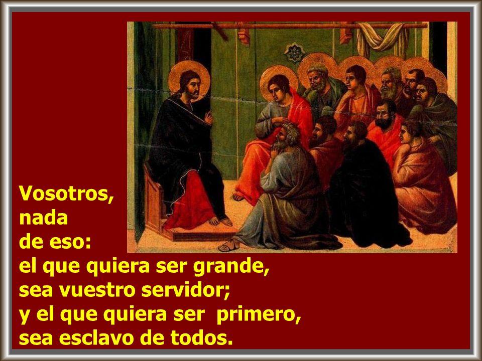 Jesús, reuniéndolos, les dijo: Sabéis que los que son reconocidos como jefes de los pueblos los tiranizan, y que los grandes los oprimen.