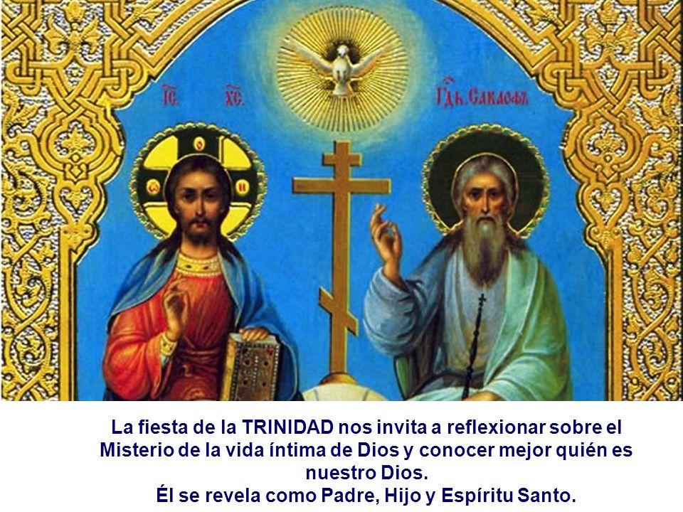 La fiesta de la TRINIDAD nos invita a reflexionar sobre el Misterio de la vida íntima de Dios y conocer mejor quién es nuestro Dios.