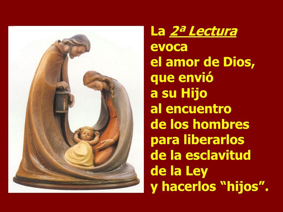 La 2ª Lectura evoca el amor de Dios, que envió a su Hijo al encuentro de los hombres para liberarlos de la esclavitud de la Ley y hacerlos hijos.