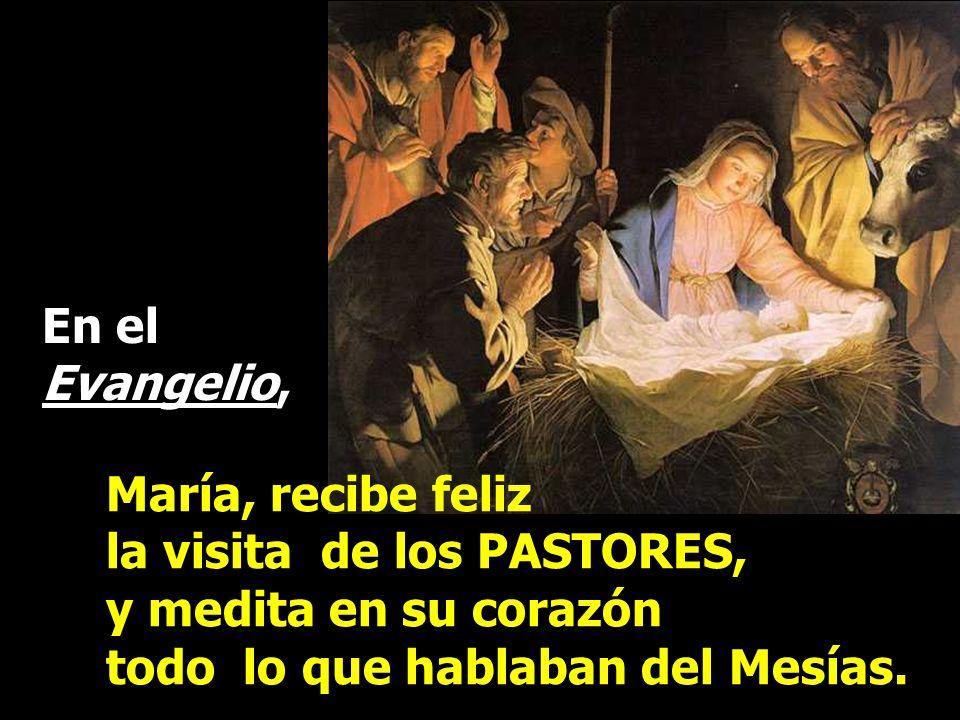 María, recibe feliz la visita de los PASTORES, y medita en su corazón todo lo que hablaban del Mesías.