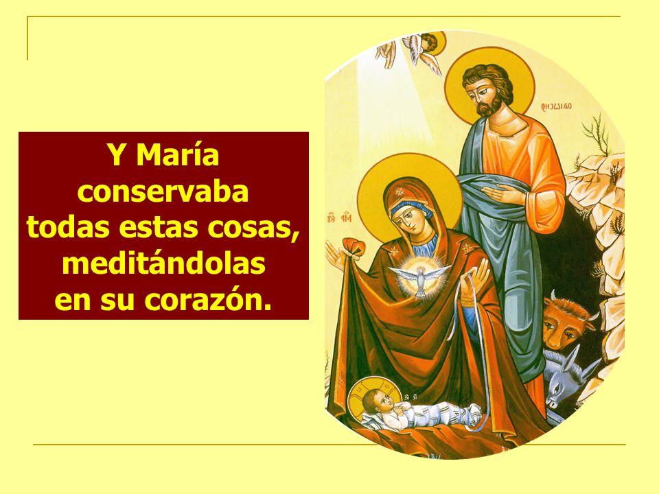 Y María conservaba todas estas cosas, meditándolas en su corazón.