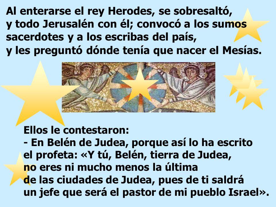 Jesús nació en Belén de Judea en tiempos del rey Herodes. Entonces, unos magos de Oriente se presentaron en Jerusalén preguntando: ¿Dónde está el Rey