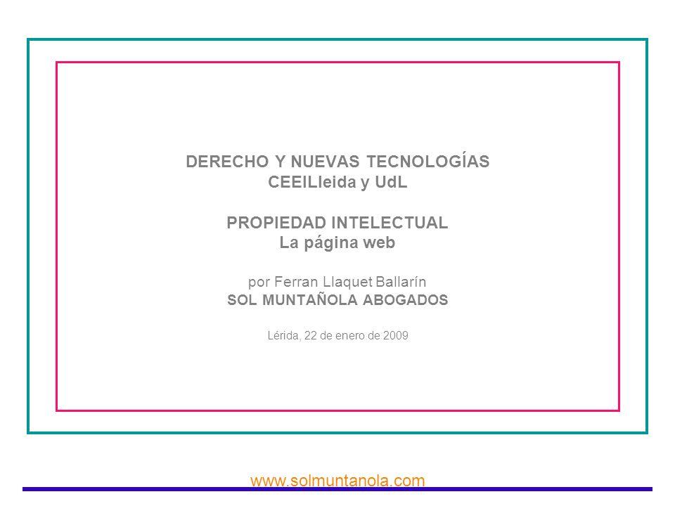 www.solmuntanola.com DERECHO Y NUEVAS TECNOLOGÍAS CEEILleida y UdL PROPIEDAD INTELECTUAL La página web por Ferran Llaquet Ballarín SOL MUNTAÑOLA ABOGA