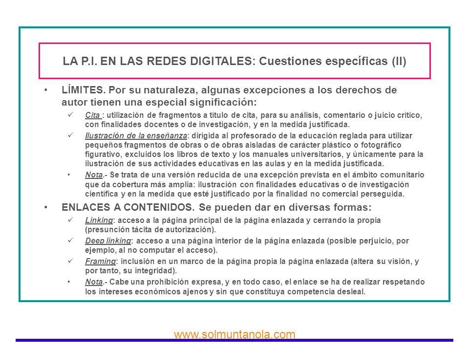 www.solmuntanola.com LA P.I. EN LAS REDES DIGITALES: Cuestiones específicas (II) LÍMITES. Por su naturaleza, algunas excepciones a los derechos de aut