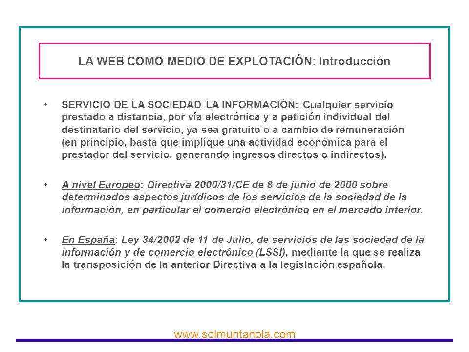 www.solmuntanola.com LA WEB COMO MEDIO DE EXPLOTACIÓN: Introducción SERVICIO DE LA SOCIEDAD LA INFORMACIÓN: Cualquier servicio prestado a distancia, p