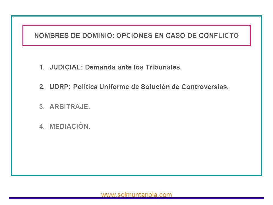 www.solmuntanola.com NOMBRES DE DOMINIO: OPCIONES EN CASO DE CONFLICTO 1.JUDICIAL: Demanda ante los Tribunales. 2.UDRP: Política Uniforme de Solución